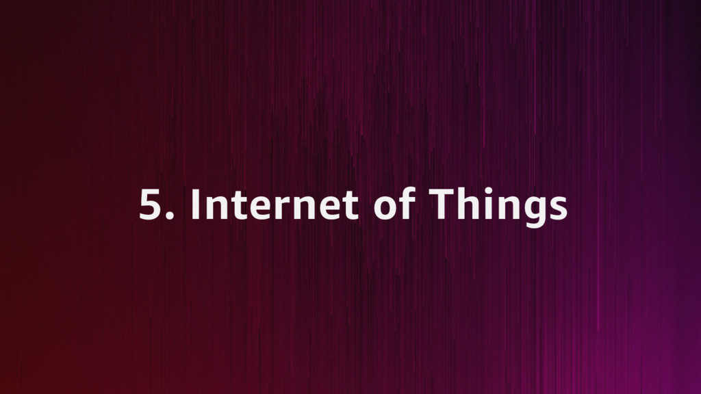 5. Internet of Things