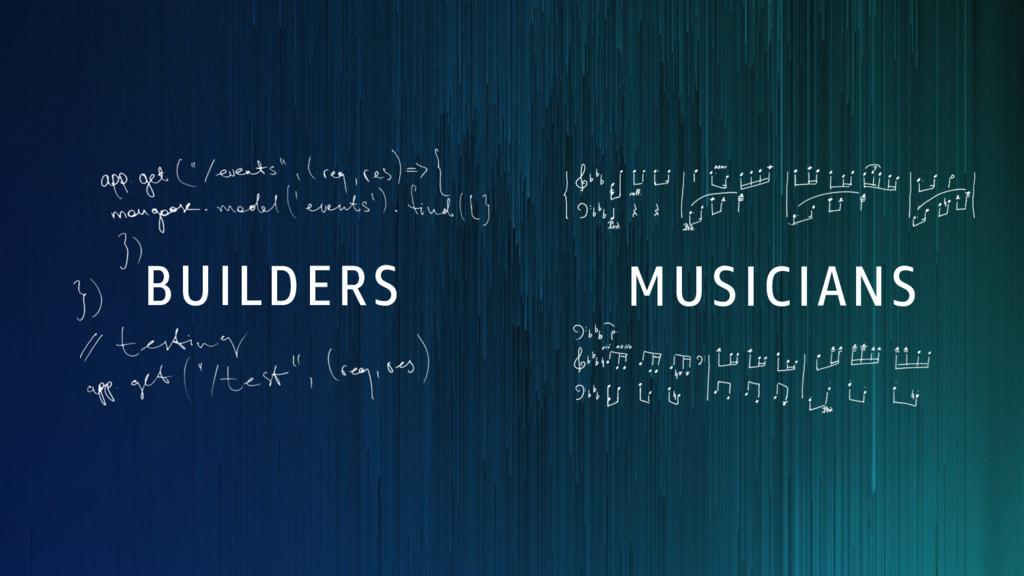 BUILDERS MUSICIANS