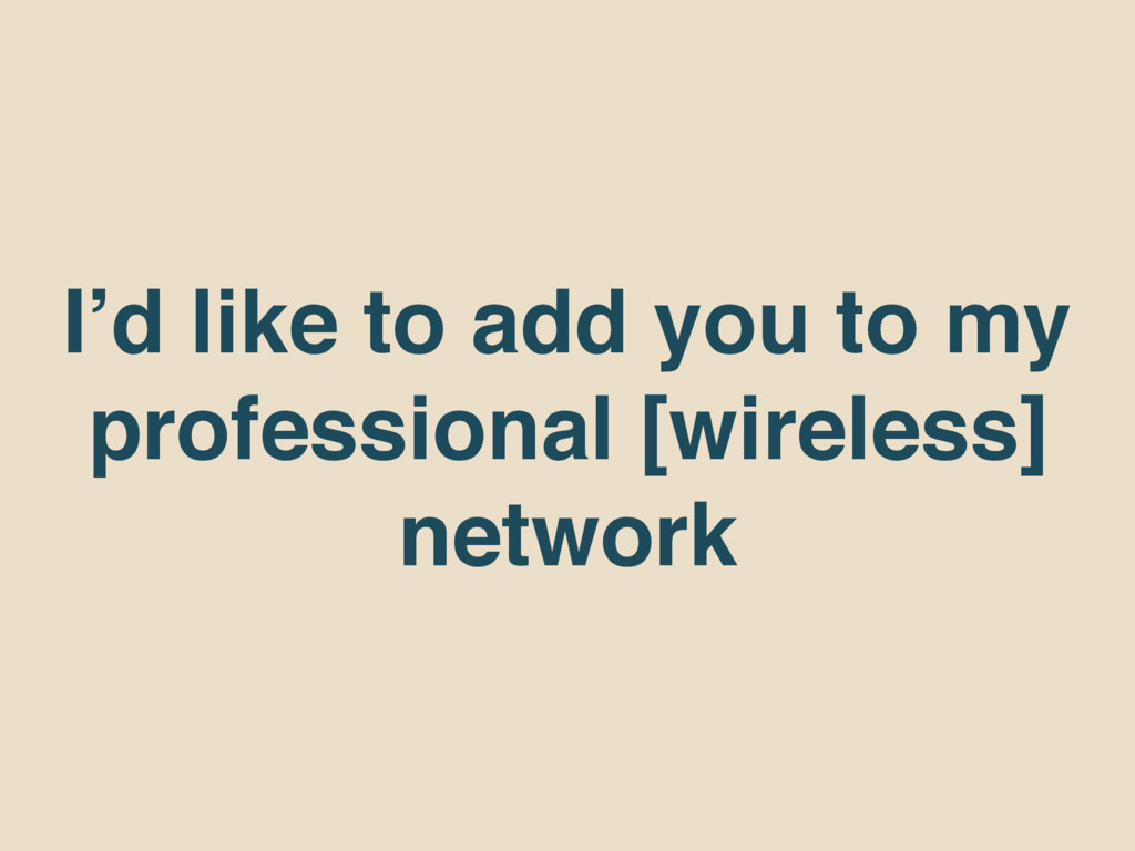 I'd like to add you to my professional [wireles...
