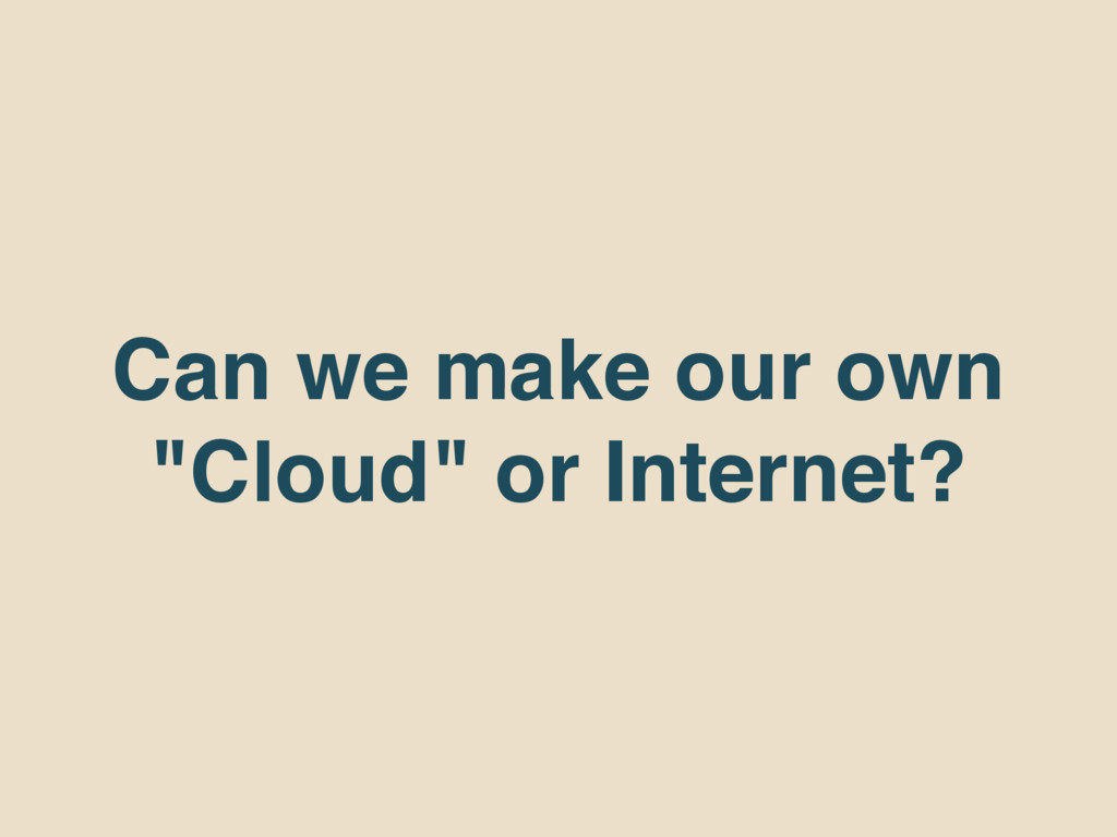 "Can we make our own ""Cloud"" or Internet?"