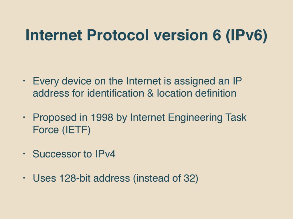 Internet Protocol version 6 (IPv6) • Every devi...
