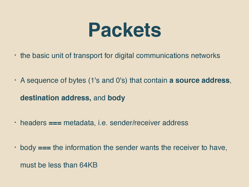 Packets • the basic unit of transport for digit...