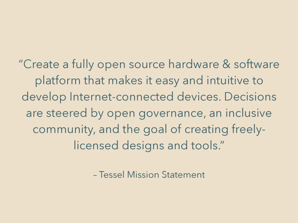 "– Tessel Mission Statement ""Create a fully open..."