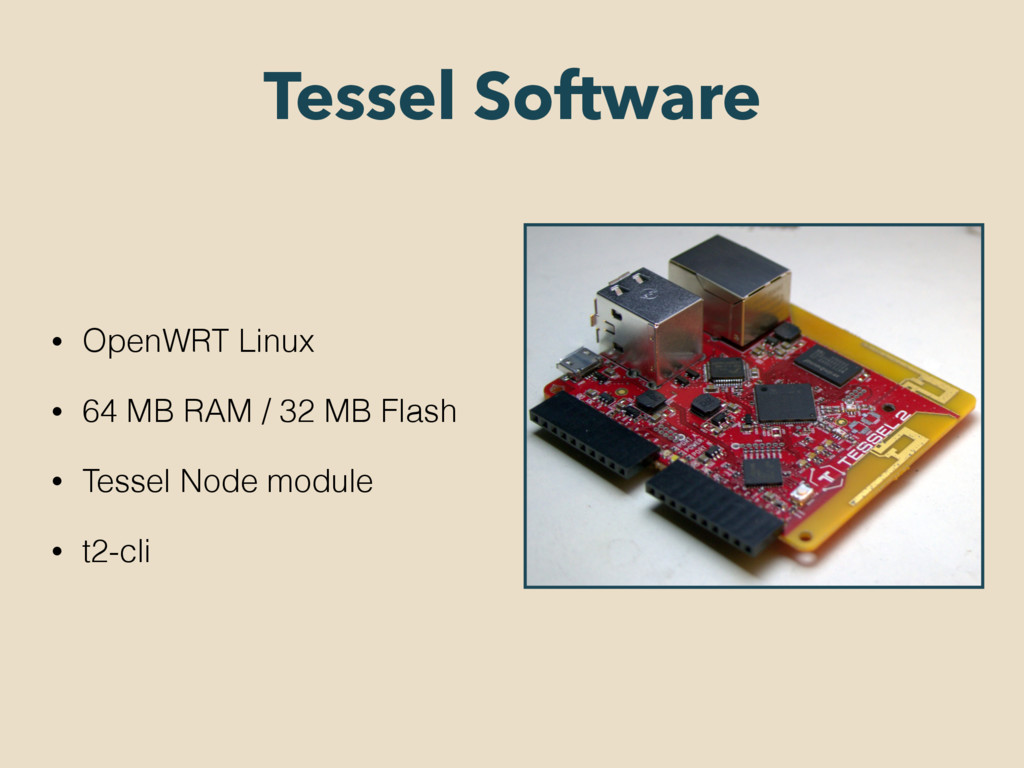 Tessel Software • OpenWRT Linux • 64 MB RAM / 3...