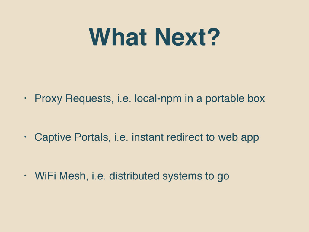 What Next? • Proxy Requests, i.e. local-npm in ...