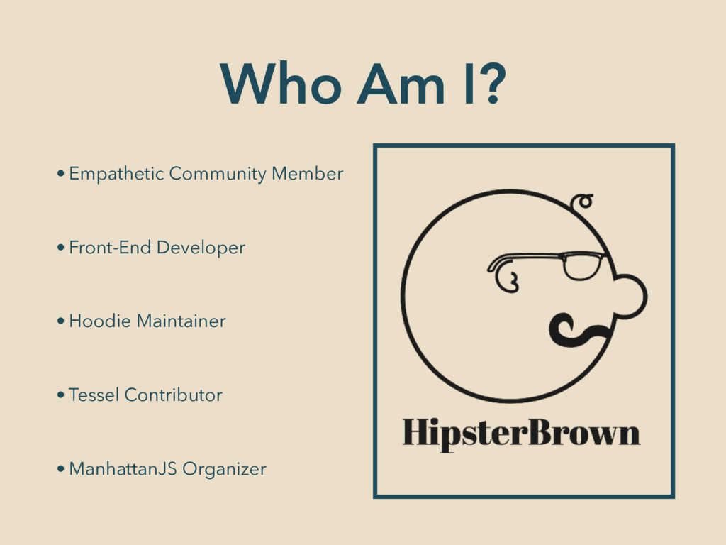 Who Am I? • Empathetic Community Member • Front...