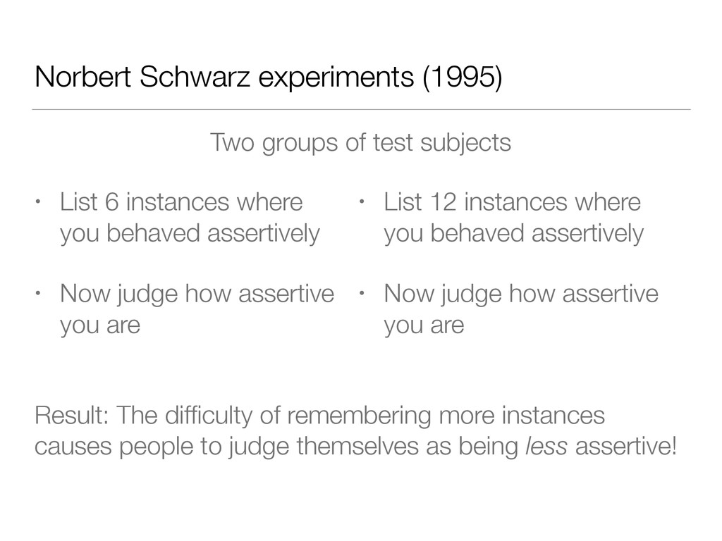 Norbert Schwarz experiments (1995) Two groups o...