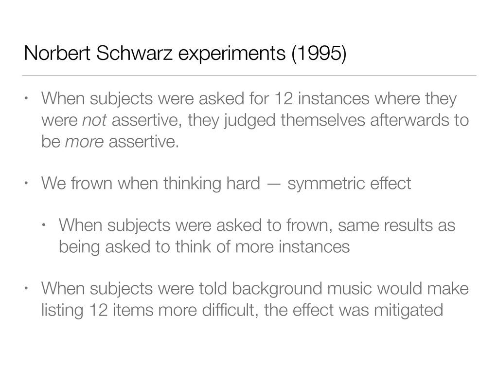Norbert Schwarz experiments (1995) • When subje...