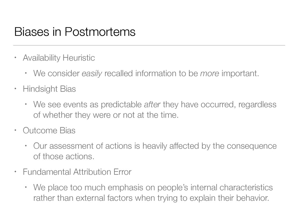 Biases in Postmortems • Availability Heuristic ...