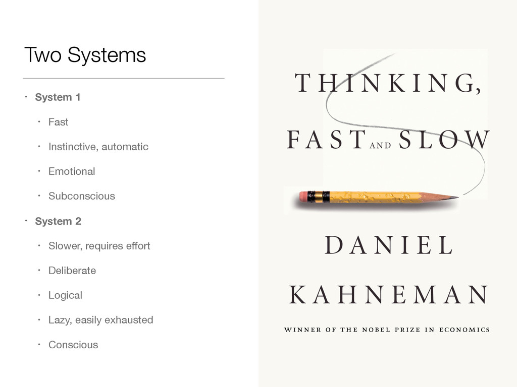Two Systems • System 1 • Fast  • Instinctive, a...