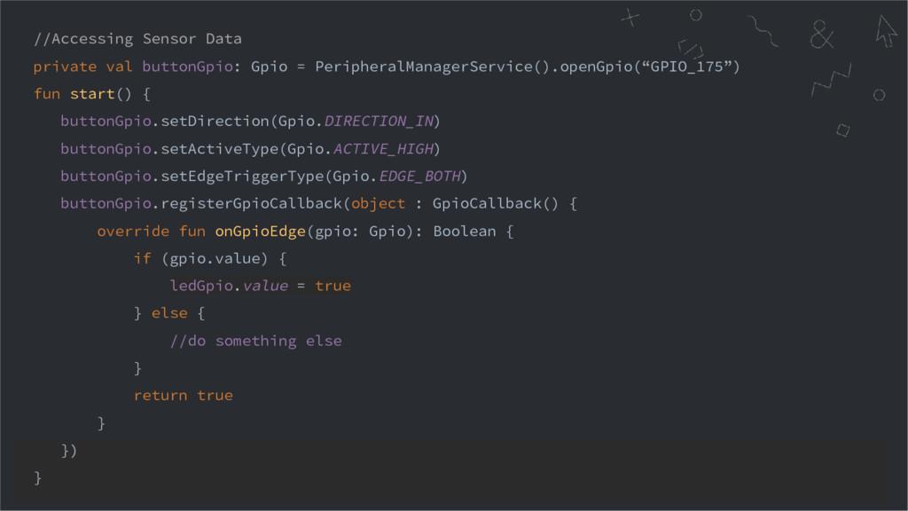 //Accessing Sensor Data private val buttonGpio:...