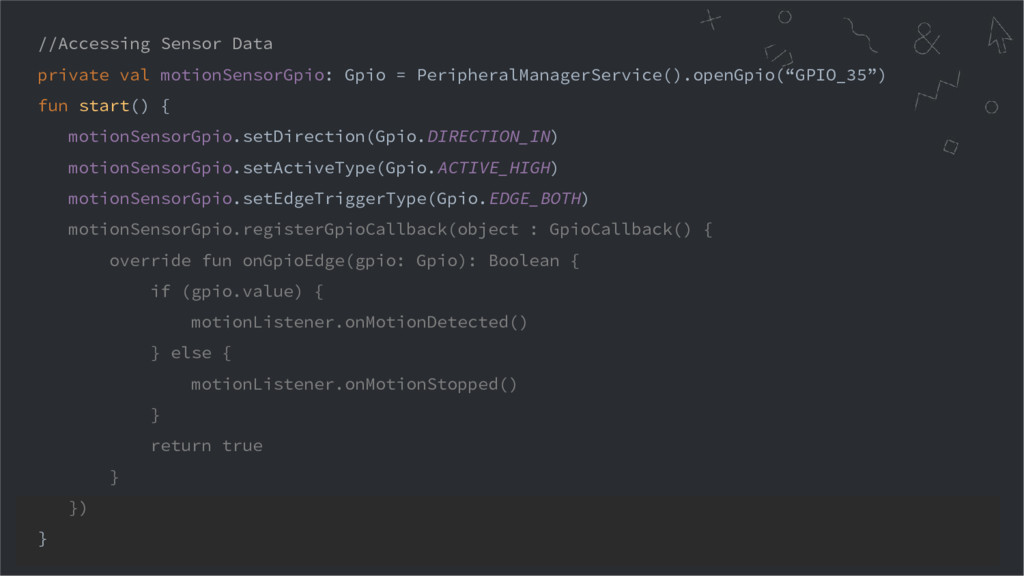 //Accessing Sensor Data private val motionSenso...
