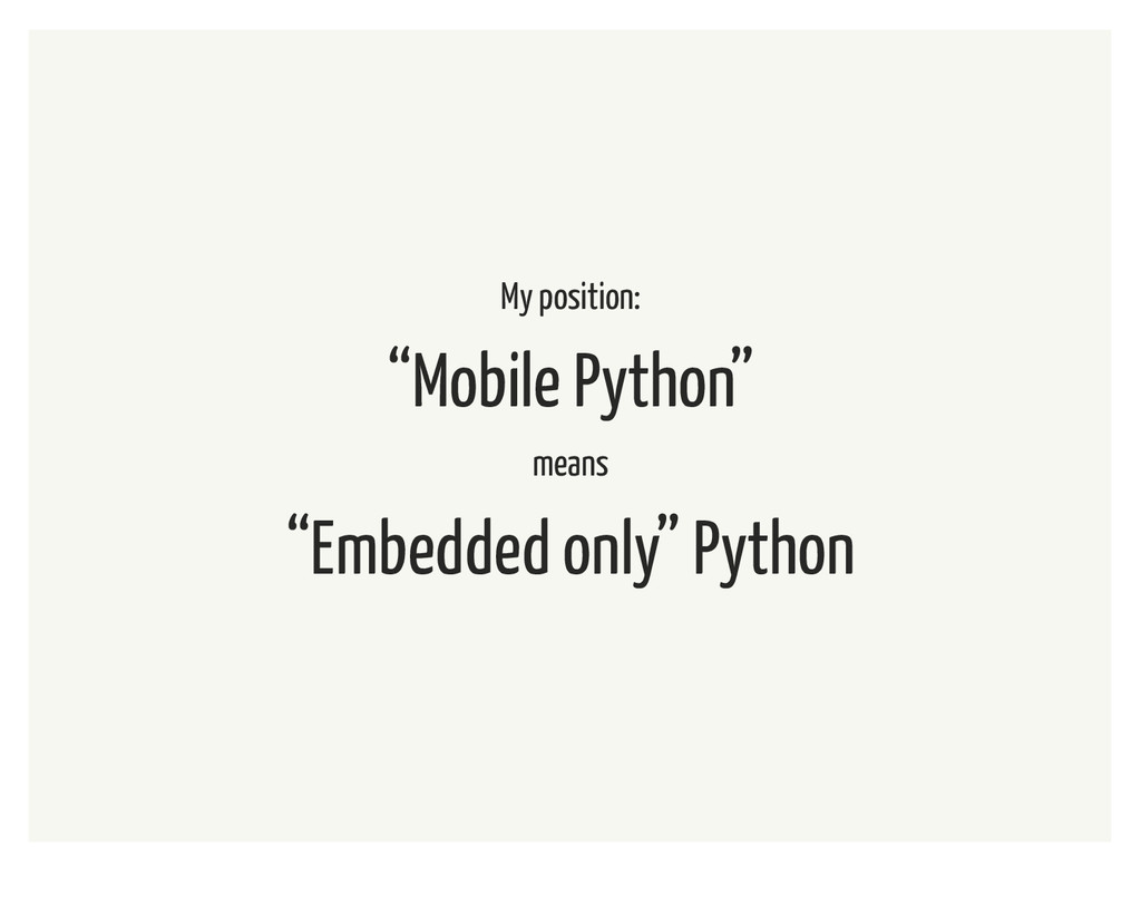 """My position: """"Mobile Python"""" means """"Embedded on..."""