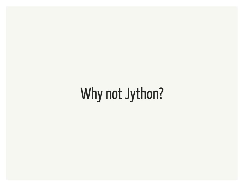 Why not Jython?