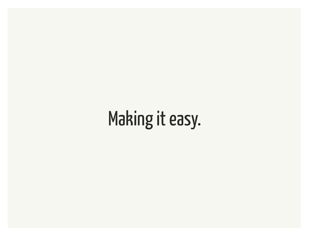 Making it easy.