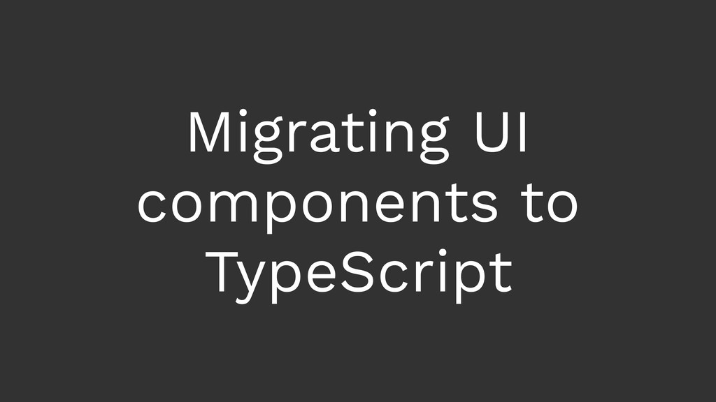 Migrating UI components to TypeScript