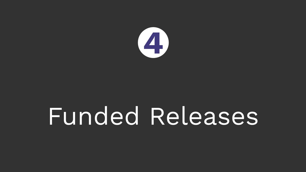 Funded Releases ○ 4