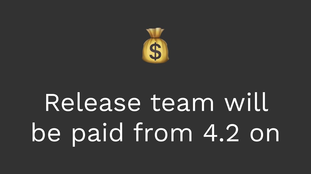 Release team will be paid from 4.2 on