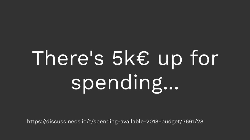There's 5k€ up for spending... https://discuss....