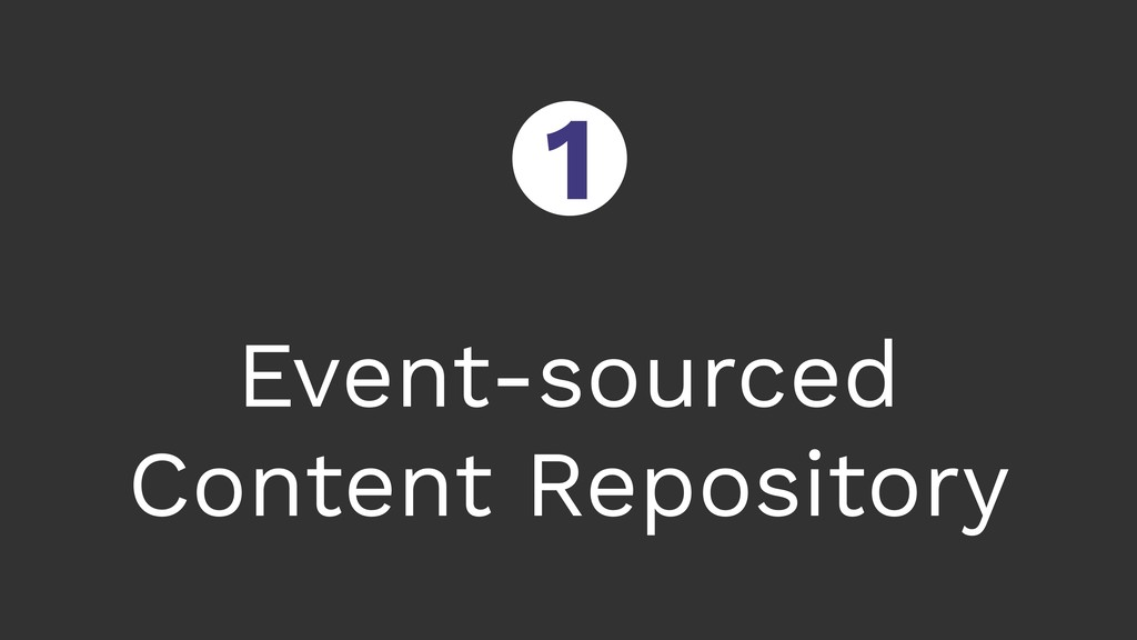 Event-sourced Content Repository ○ 1