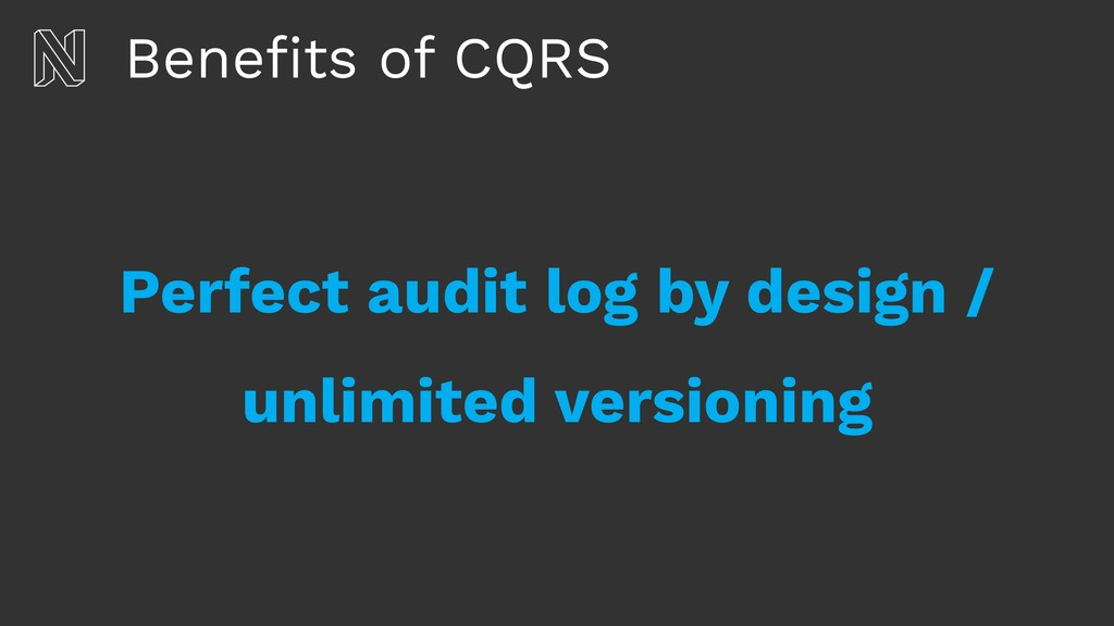 Benefits of CQRS Perfect audit log by design / u...