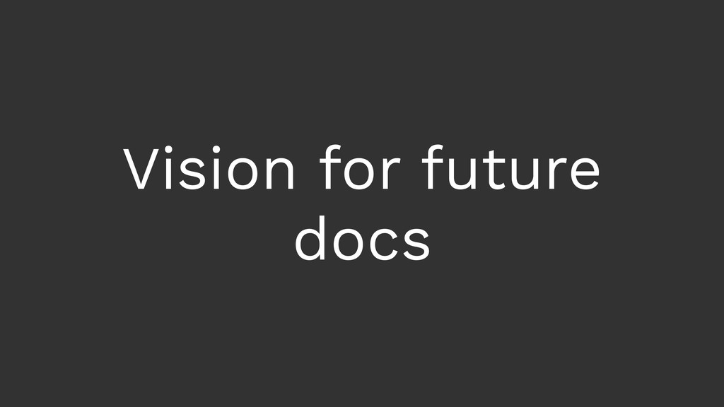 Vision for future docs