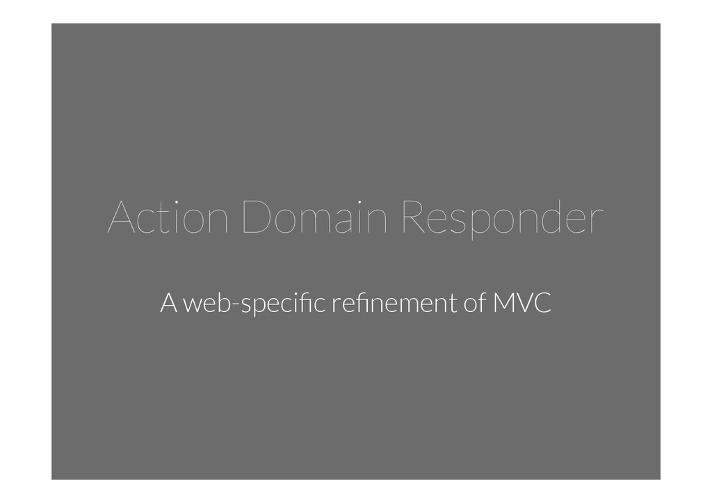Action Domain Responder A web-specific refinement...