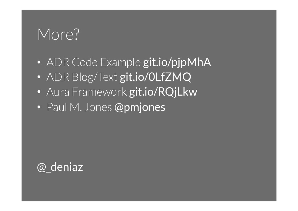 More? • ADR Code Example git.io/pjpMhA • ADR ...