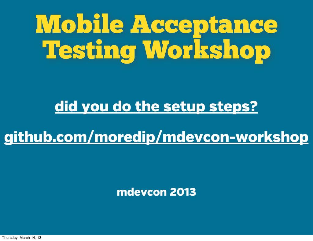 Mobile Acceptance Testing Workshop mdevcon 2013...