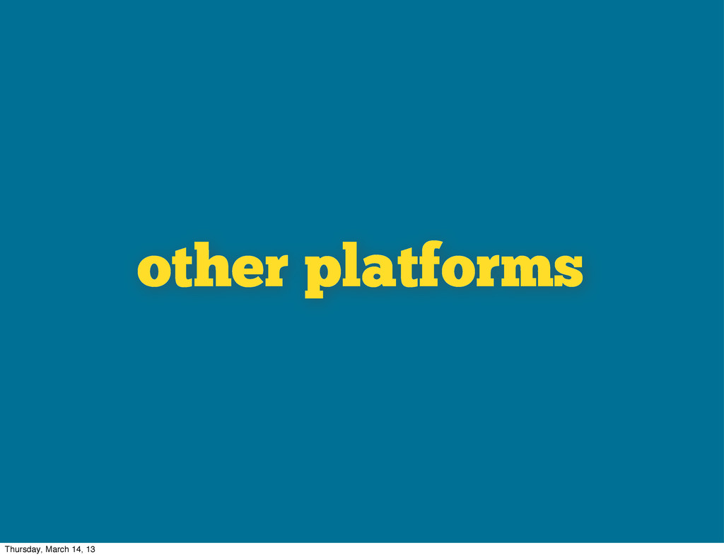 other platforms Thursday, March 14, 13