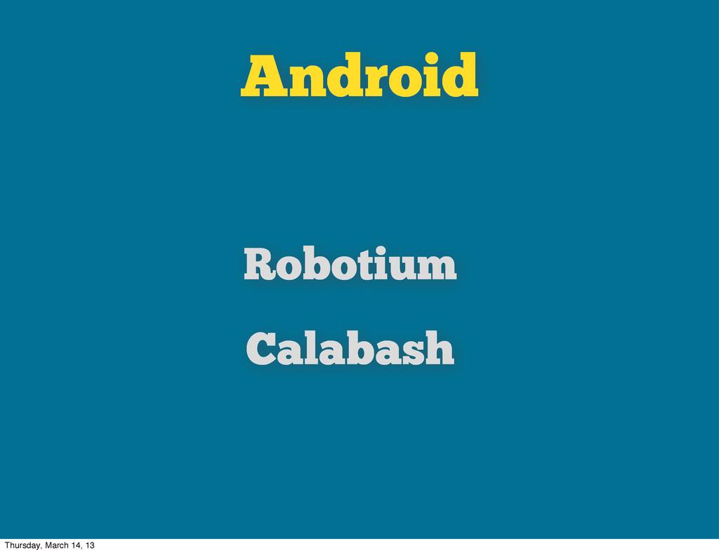 Android Robotium Calabash Thursday, March 14, 13
