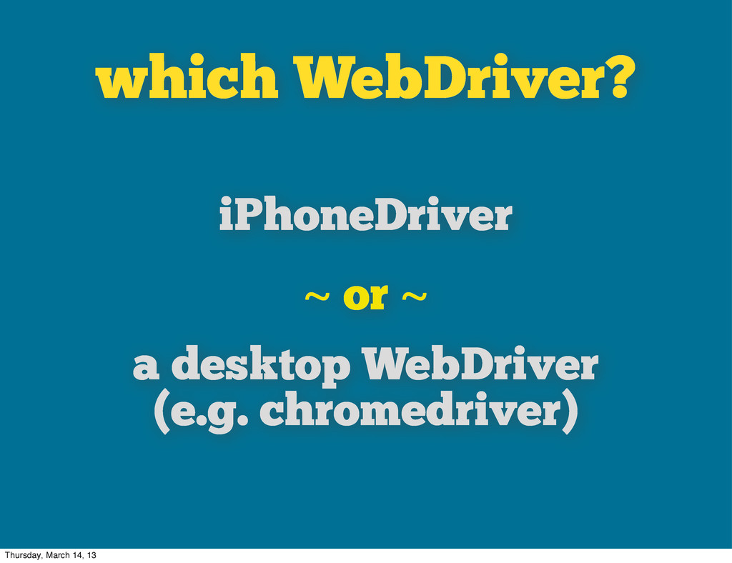 which WebDriver? iPhoneDriver ~ or ~ a desktop ...