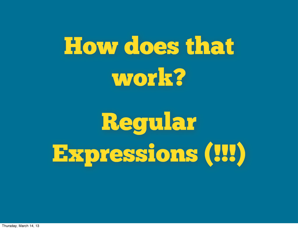 How does that work? Regular Expressions (!!!) T...