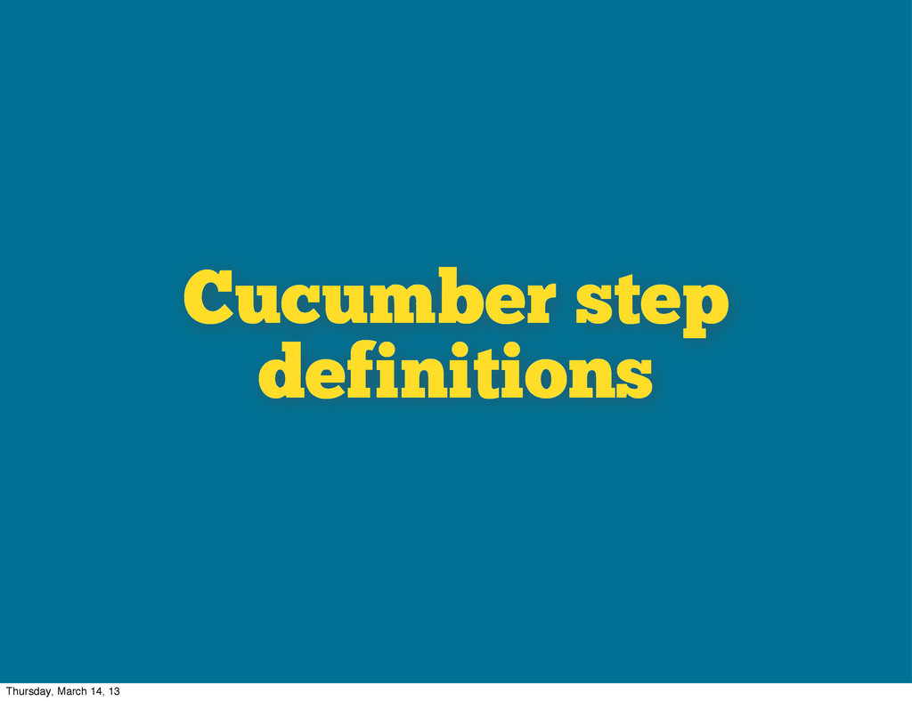 Cucumber step definitions Thursday, March 14, 13