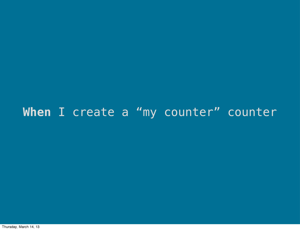 """When I create a """"my counter"""" counter Thursday, ..."""