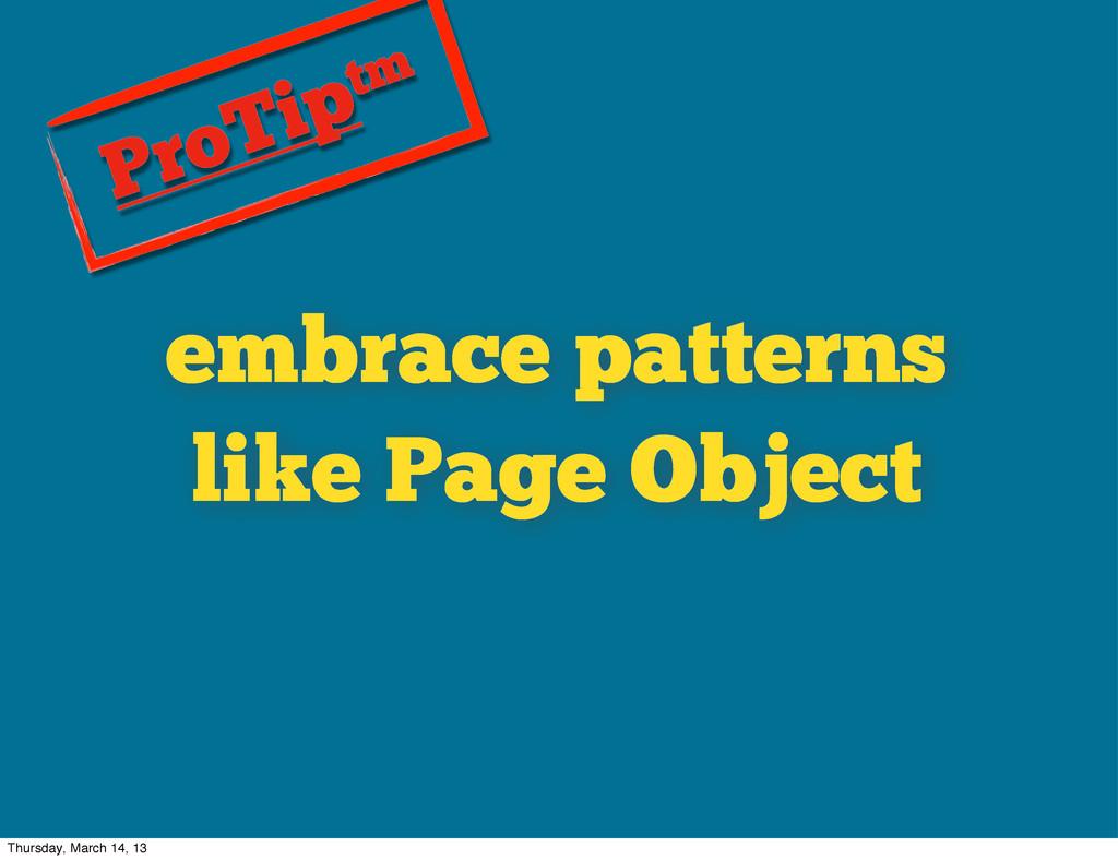 embrace patterns like Page Object ProTiptm Thur...