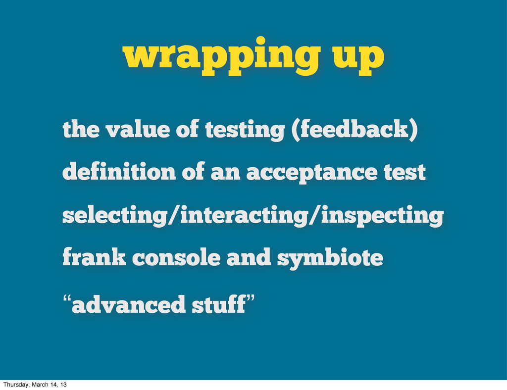 wrapping up the value of testing (feedback) def...
