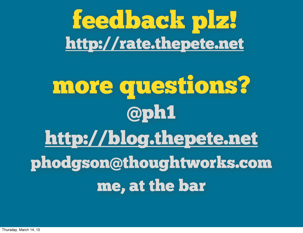 more questions? @ph1 http://blog.thepete.net ph...