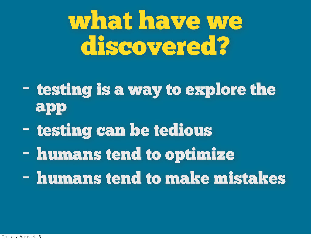 what have we discovered? - testing is a way to ...