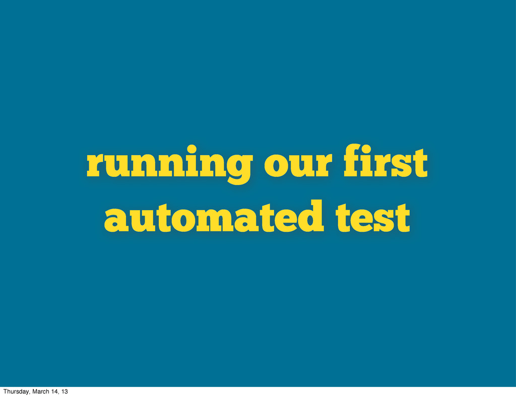 running our first automated test Thursday, Marc...
