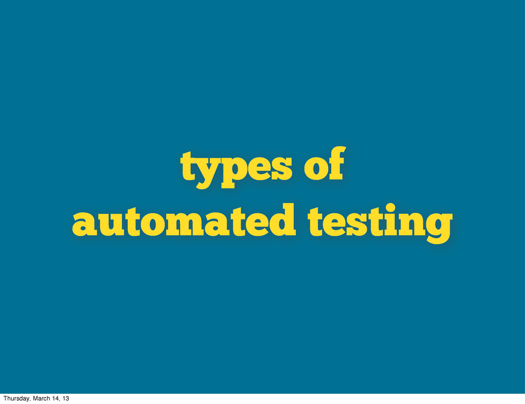 types of automated testing Thursday, March 14, ...