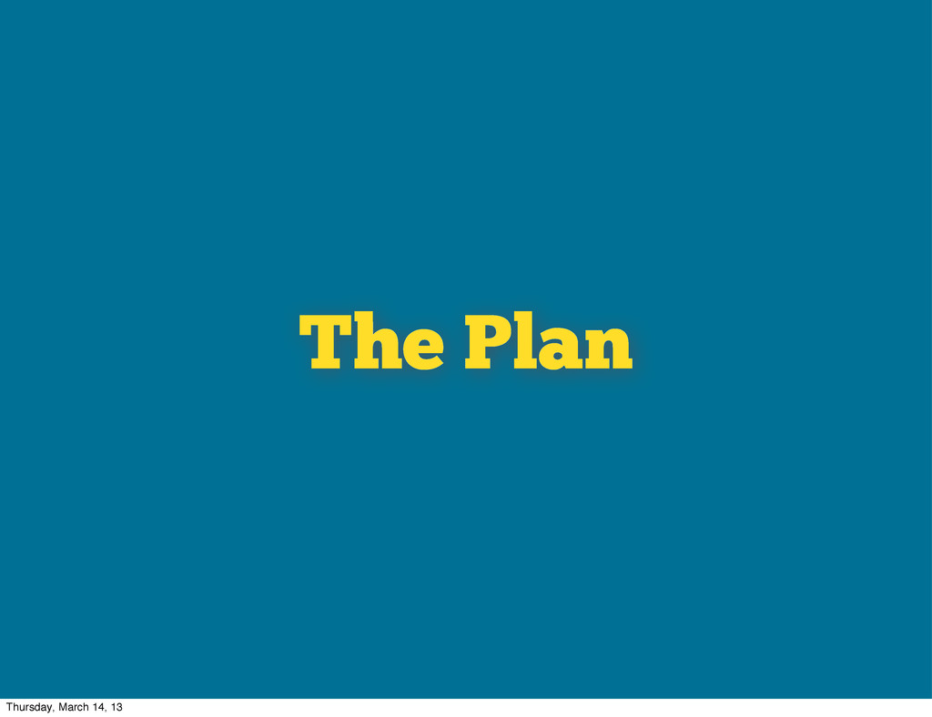 The Plan Thursday, March 14, 13