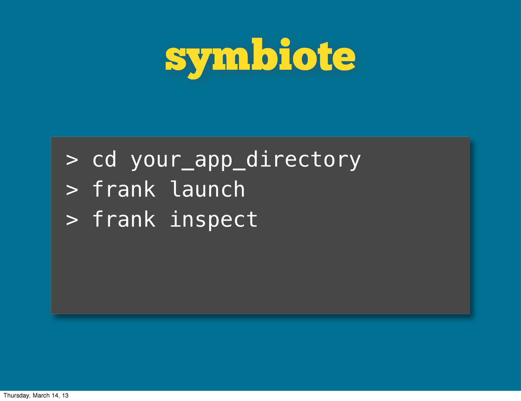 symbiote > cd your_app_directory > frank launch...