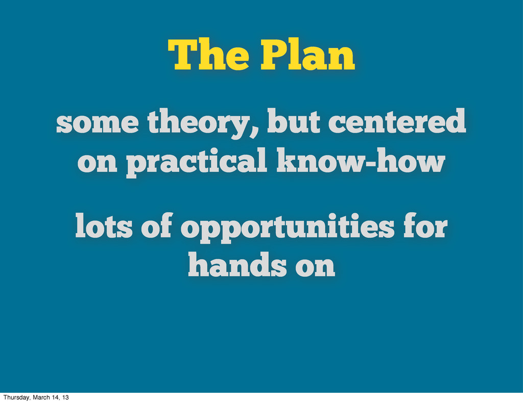 The Plan some theory, but centered on practical...