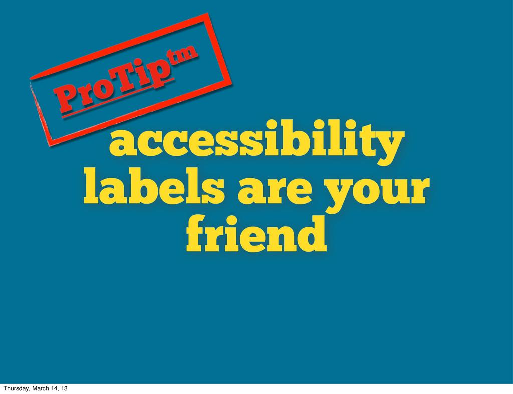 accessibility labels are your friend ProTiptm T...