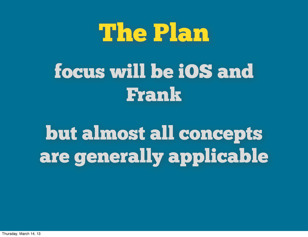 The Plan focus will be iOS and Frank but almost...