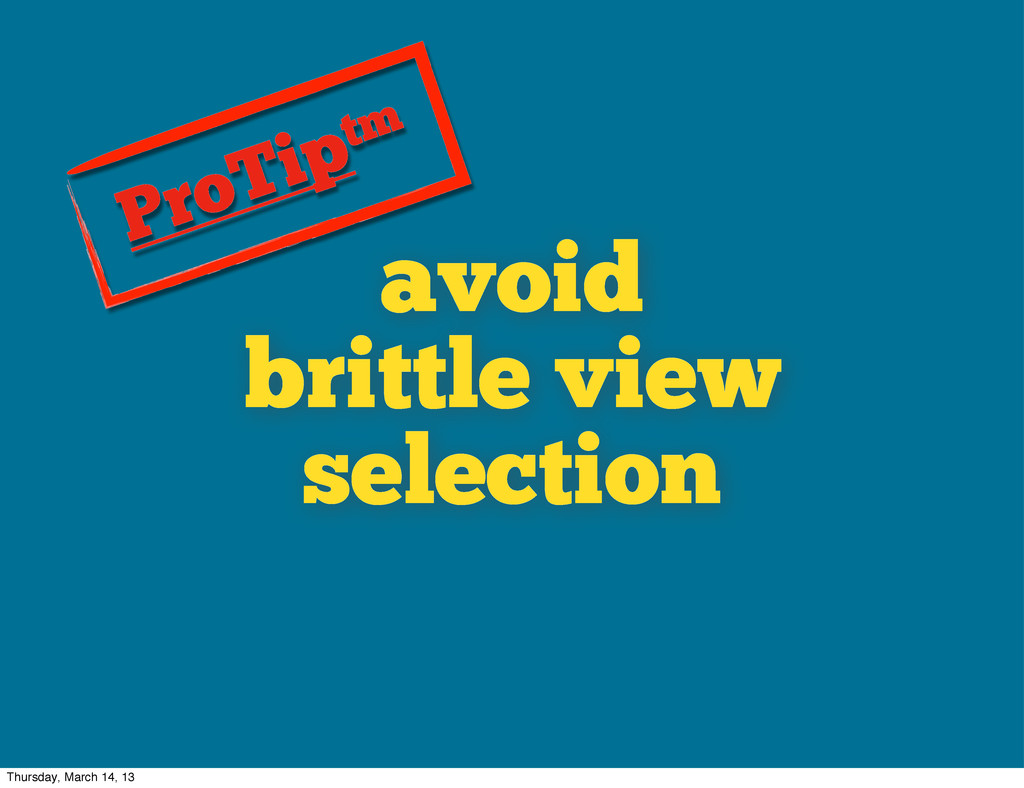 avoid brittle view selection ProTiptm Thursday,...