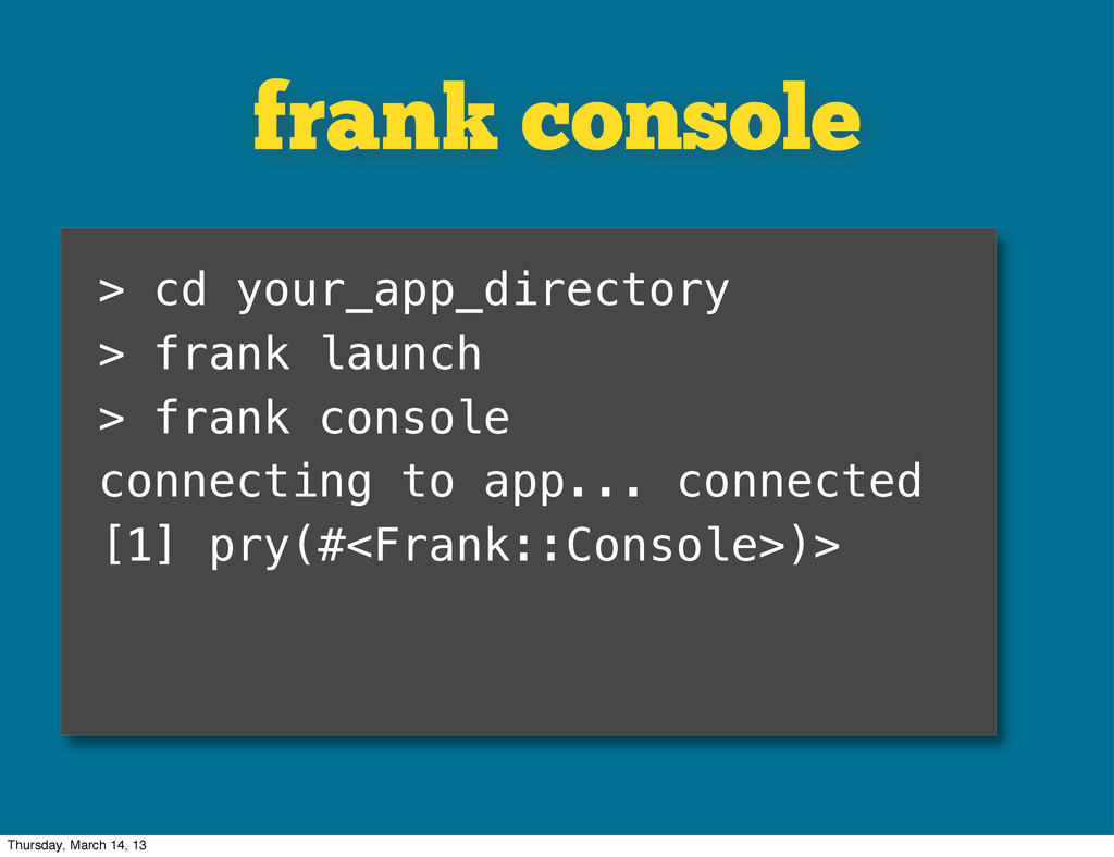 frank console > cd your_app_directory > frank l...