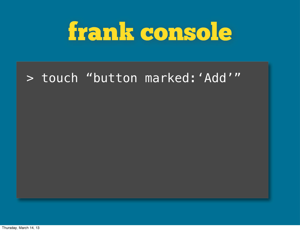 """frank console > touch """"button marked:'Add'"""" Thu..."""