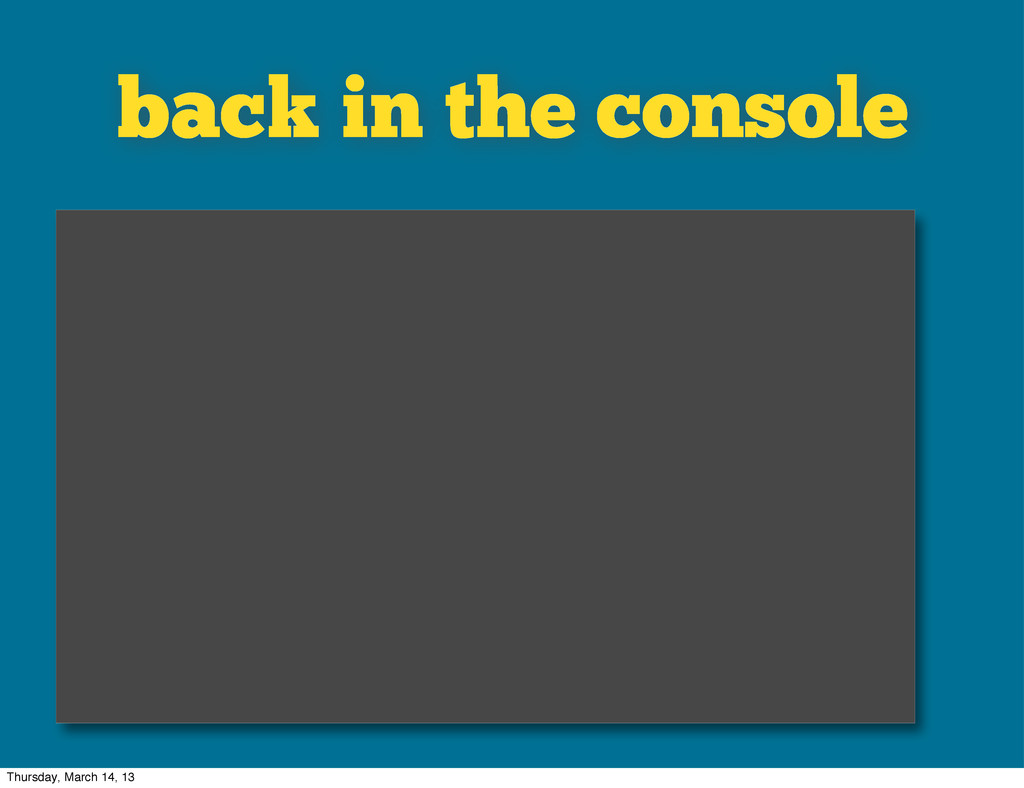 back in the console Thursday, March 14, 13